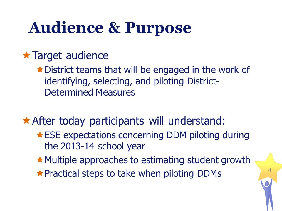 Audience & Purpose Target audience District teams that will be engaged in the work of identifying, selecting, and piloting District- Determined Measur