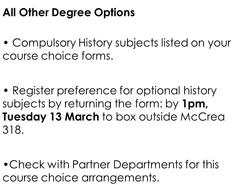 All Other Degree Options Compulsory History subjects listed on your course choice forms. Register preference for optional history subjects by returnin