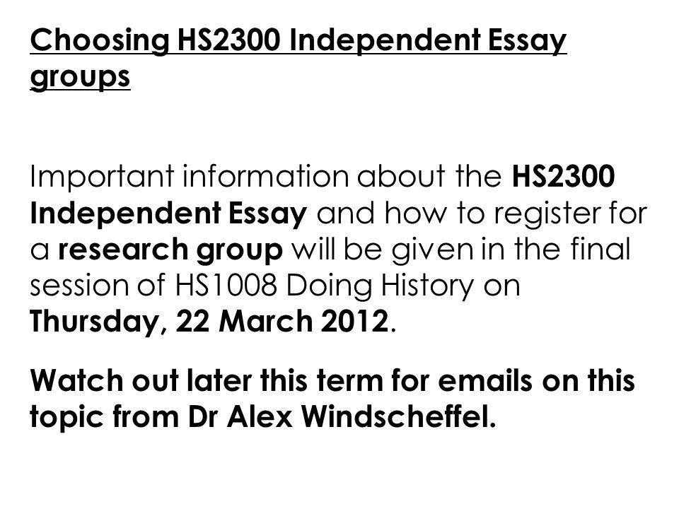Choosing HS2300 Independent Essay groups Important information about the HS2300 Independent Essay and how to register for a research group will be giv