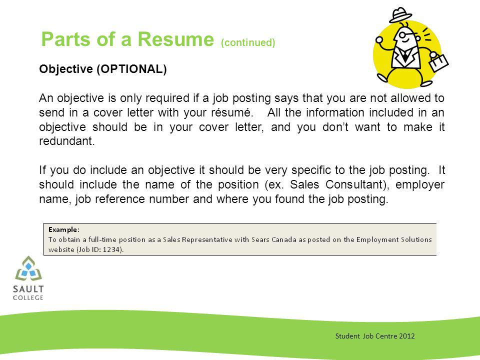 Student Job Centre 2012 Objective (OPTIONAL) An objective is only required if a job posting says that you are not allowed to send in a cover letter with your résumé.