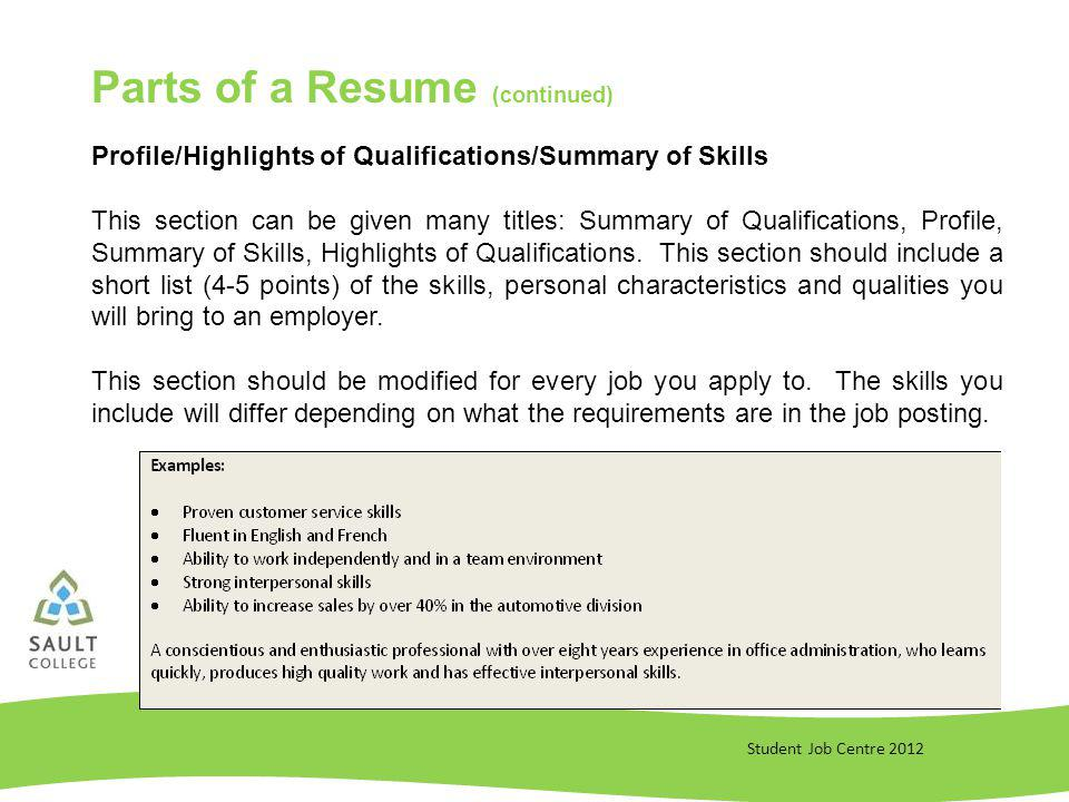 Student Job Centre 2012 Profile/Highlights of Qualifications/Summary of Skills This section can be given many titles: Summary of Qualifications, Profile, Summary of Skills, Highlights of Qualifications.
