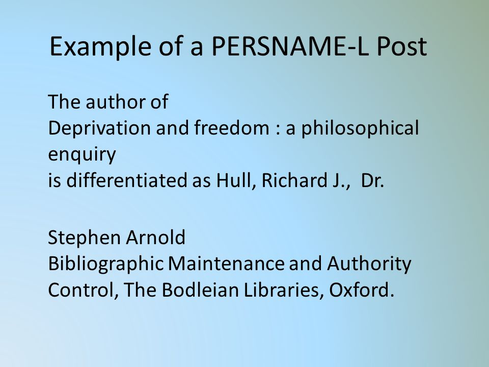 Example of a PERSNAME-L Post The author of Deprivation and freedom : a philosophical enquiry is differentiated as Hull, Richard J., Dr.