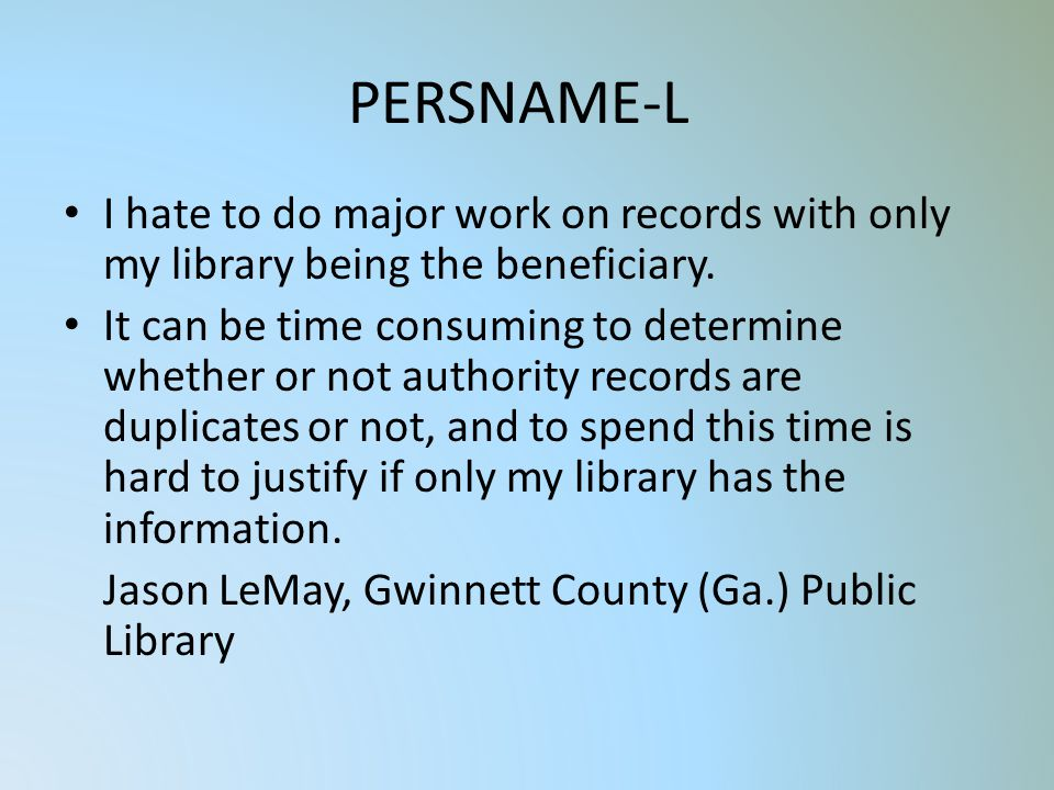 PERSNAME-L I hate to do major work on records with only my library being the beneficiary.