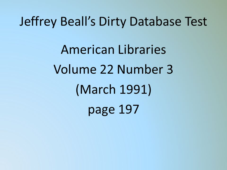 Jeffrey Bealls Dirty Database Test American Libraries Volume 22 Number 3 (March 1991) page 197
