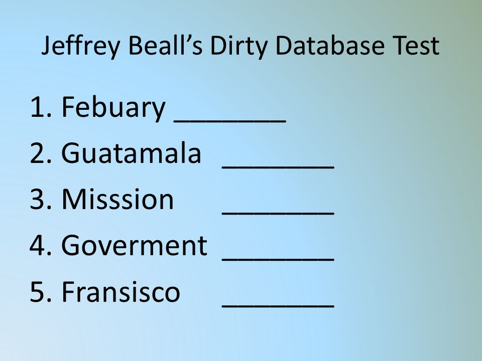 Jeffrey Bealls Dirty Database Test 1. Febuary _______ 2.