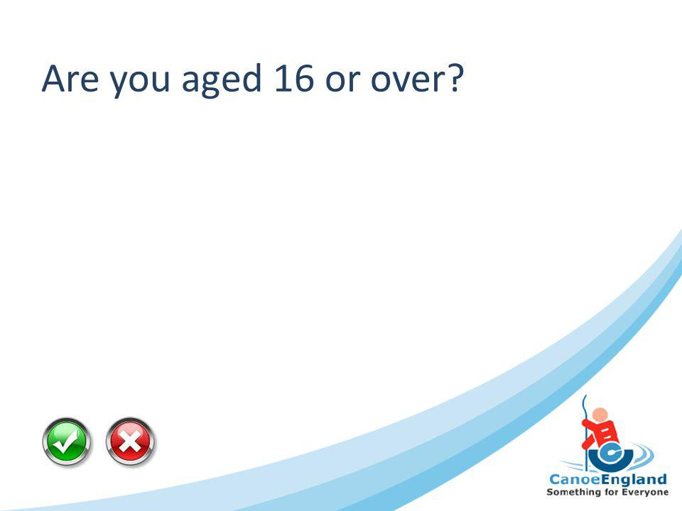 Are you aged 16 or over?