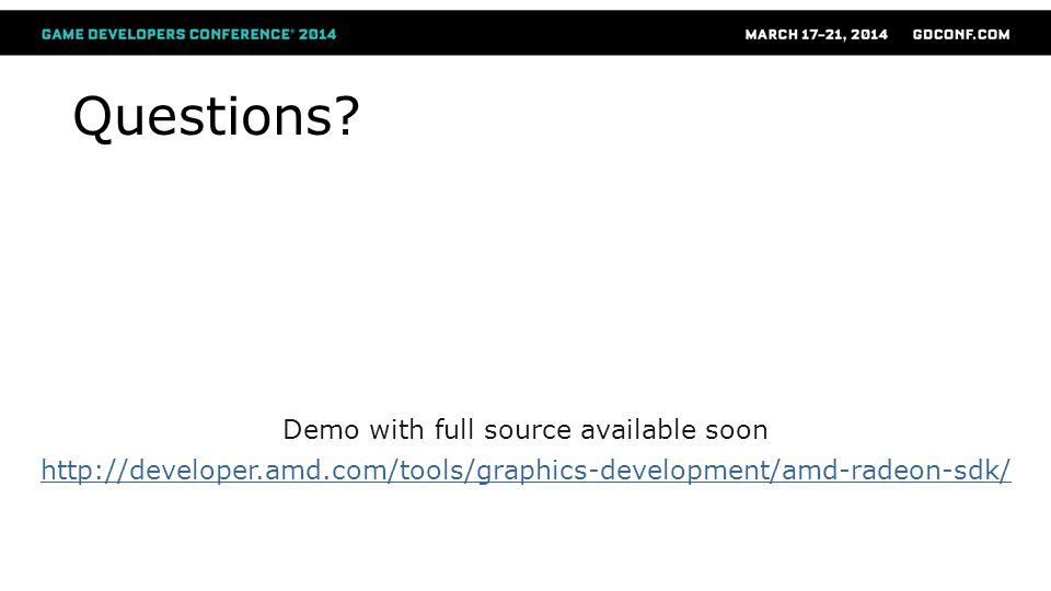 Questions? Demo with full source available soon http://developer.amd.com/tools/graphics-development/amd-radeon-sdk/