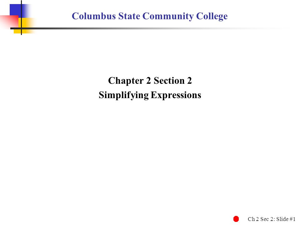 Ch 2 Sec 2: Slide #2 Simplifying Expressions 1.Combine like terms, using the distributive property.