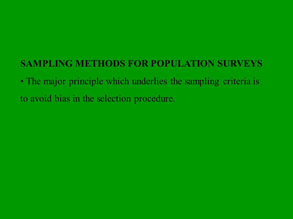 SAMPLING METHODS FOR POPULATION SURVEYS The major principle which underlies the sampling criteria is to avoid bias in the selection procedure.
