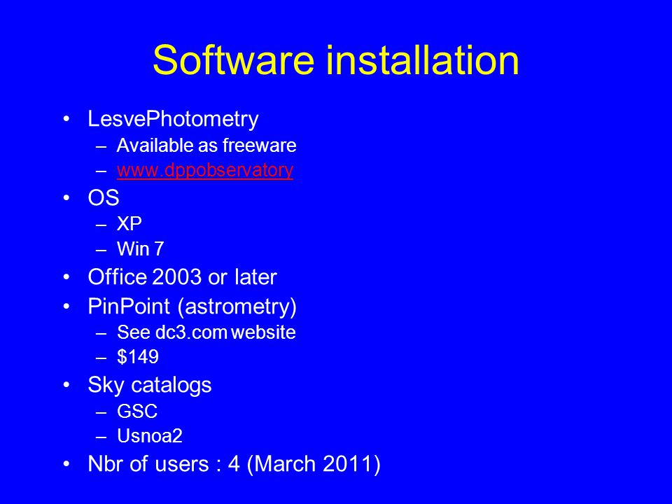 Software installation LesvePhotometry –Available as freeware –www.dppobservatorywww.dppobservatory OS –XP –Win 7 Office 2003 or later PinPoint (astrom