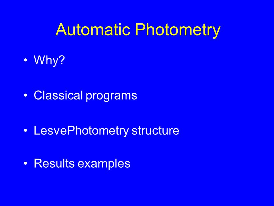 Automatic Photometry Why? Classical programs LesvePhotometry structure Results examples