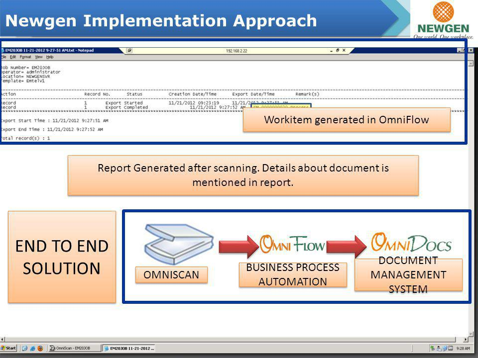 Newgen Implementation Approach 4 Newgen Enterprise Scanning Solution OmniScan helps EMTEL to fulfill Document Scanning & Document Archiving Indexing Parameter- Meta Data – Serial Number Document Type Section Document Type Configuring for automated OCR extraction Exporting Document to Newgen Enterprise Business Process Management Solution OmniFlow Newgen Product Suite is tightly integrated for efficient effect Report Generated after scanning.