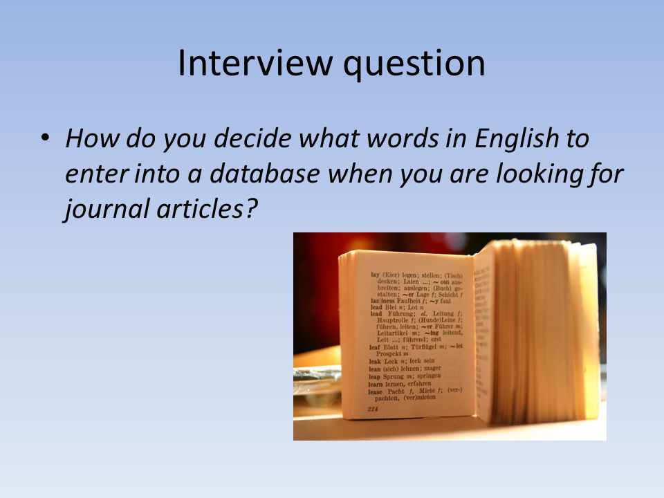 Interview question How do you decide what words in English to enter into a database when you are looking for journal articles?