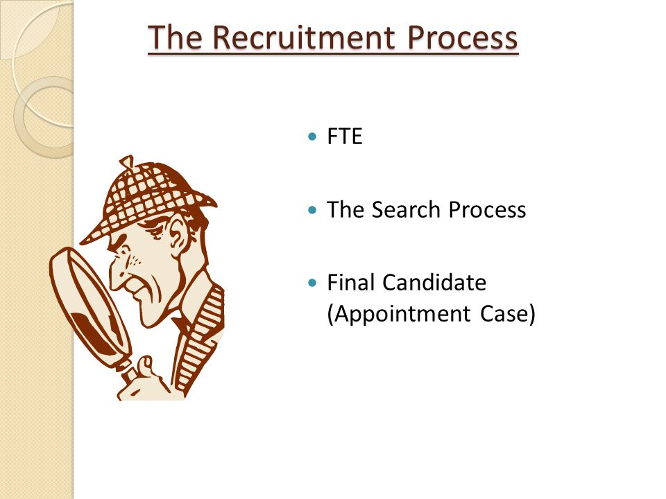 The Recruitment Process FTE The Search Process Final Candidate (Appointment Case)