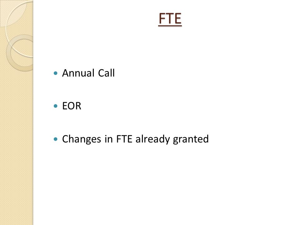 FTE Annual Call EOR Changes in FTE already granted