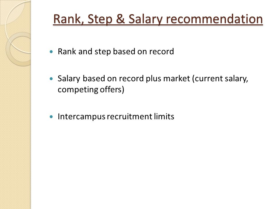 Rank, Step & Salary recommendation Rank and step based on record Salary based on record plus market (current salary, competing offers) Intercampus rec