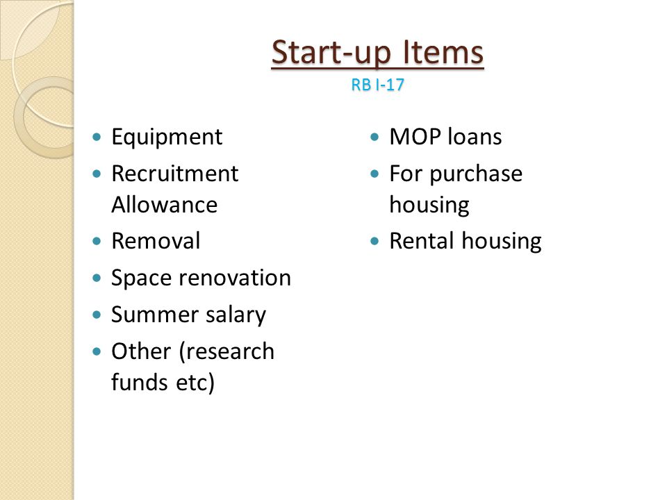 Start-up Items RB I-17 Equipment Recruitment Allowance Removal Space renovation Summer salary Other (research funds etc) MOP loans For purchase housin