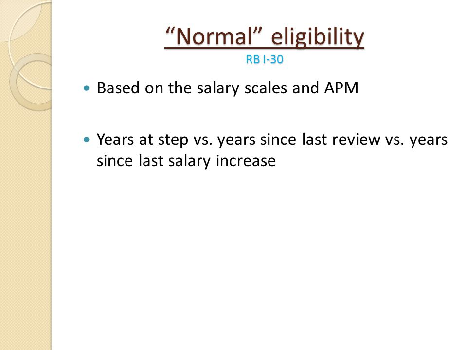 Normal eligibility RB I-30 Based on the salary scales and APM Years at step vs. years since last review vs. years since last salary increase