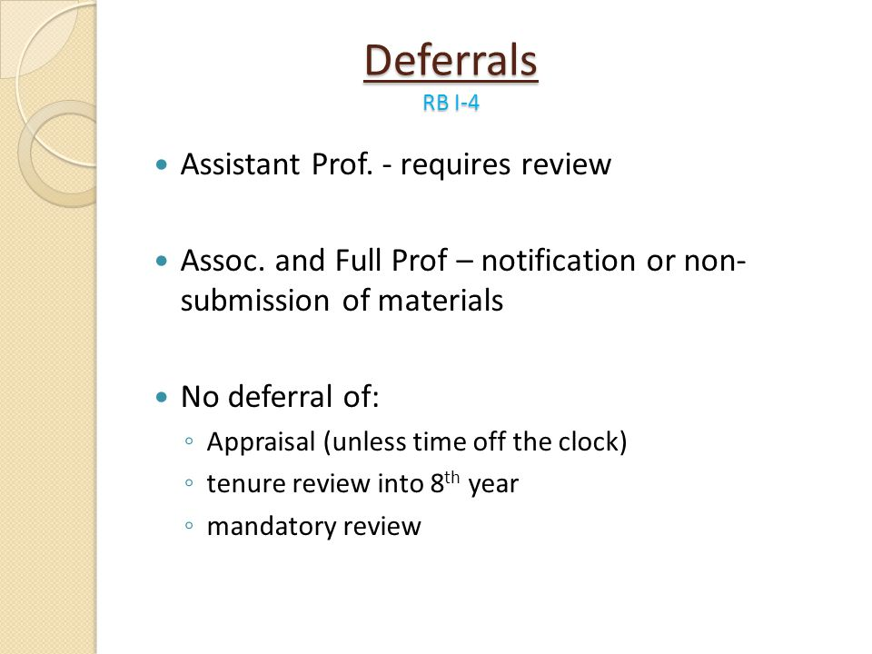 Deferrals RB I-4 Assistant Prof. - requires review Assoc. and Full Prof – notification or non- submission of materials No deferral of: Appraisal (unle