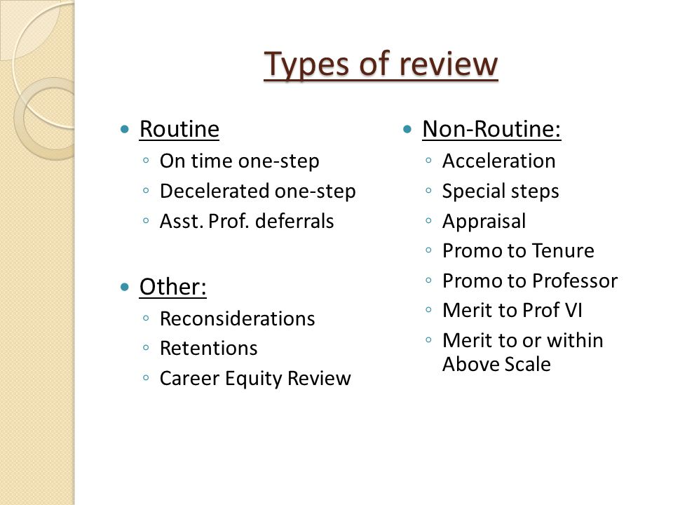 Types of review Routine On time one-step Decelerated one-step Asst. Prof. deferrals Other: Reconsiderations Retentions Career Equity Review Non-Routin