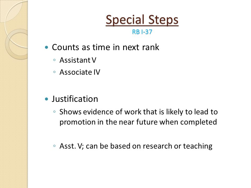 Special Steps RB I-37 Counts as time in next rank Assistant V Associate IV Justification Shows evidence of work that is likely to lead to promotion in