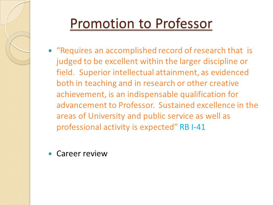 Promotion to Professor Requires an accomplished record of research that is judged to be excellent within the larger discipline or field. Superior inte
