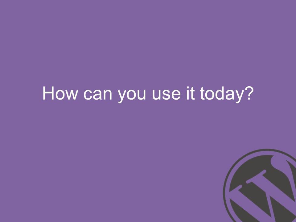 How can you use it today?