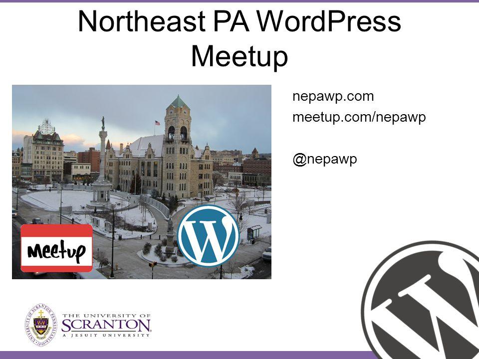 Northeast PA WordPress Meetup nepawp.com meetup.com/nepawp @nepawp