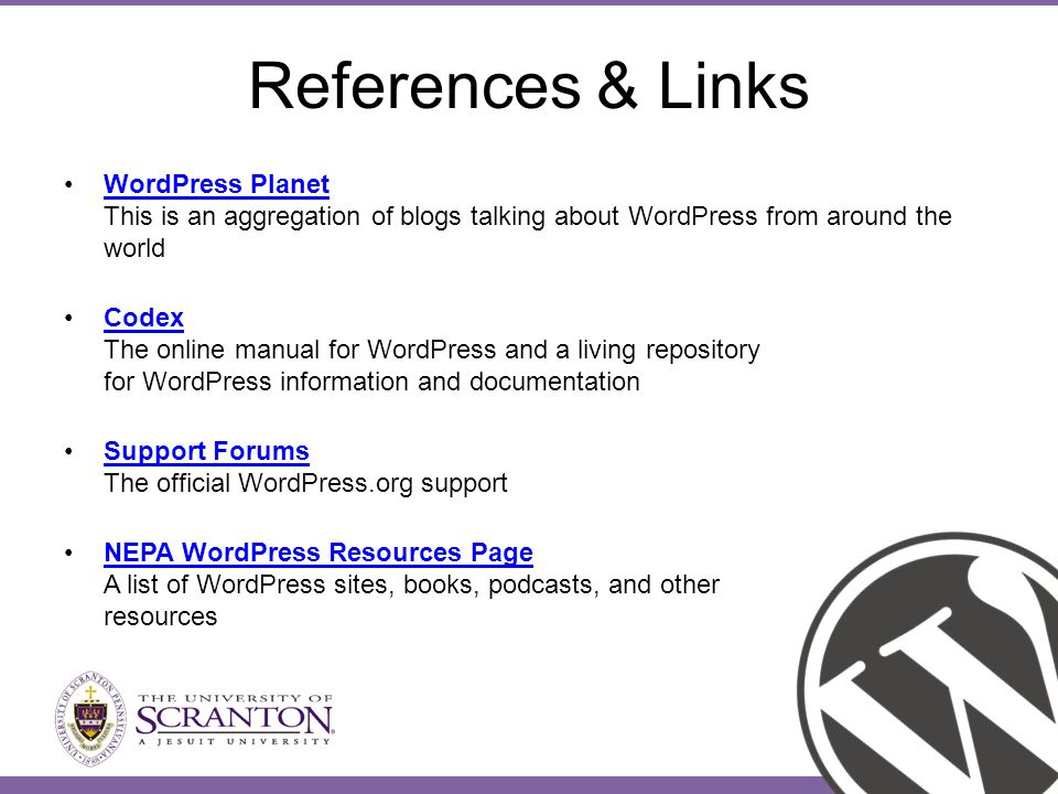 References & Links WordPress Planet This is an aggregation of blogs talking about WordPress from around the worldWordPress Planet Codex The online manual for WordPress and a living repository for WordPress information and documentationCodex Support Forums The official WordPress.org supportSupport Forums NEPA WordPress Resources Page A list of WordPress sites, books, podcasts, and other resourcesNEPA WordPress Resources Page