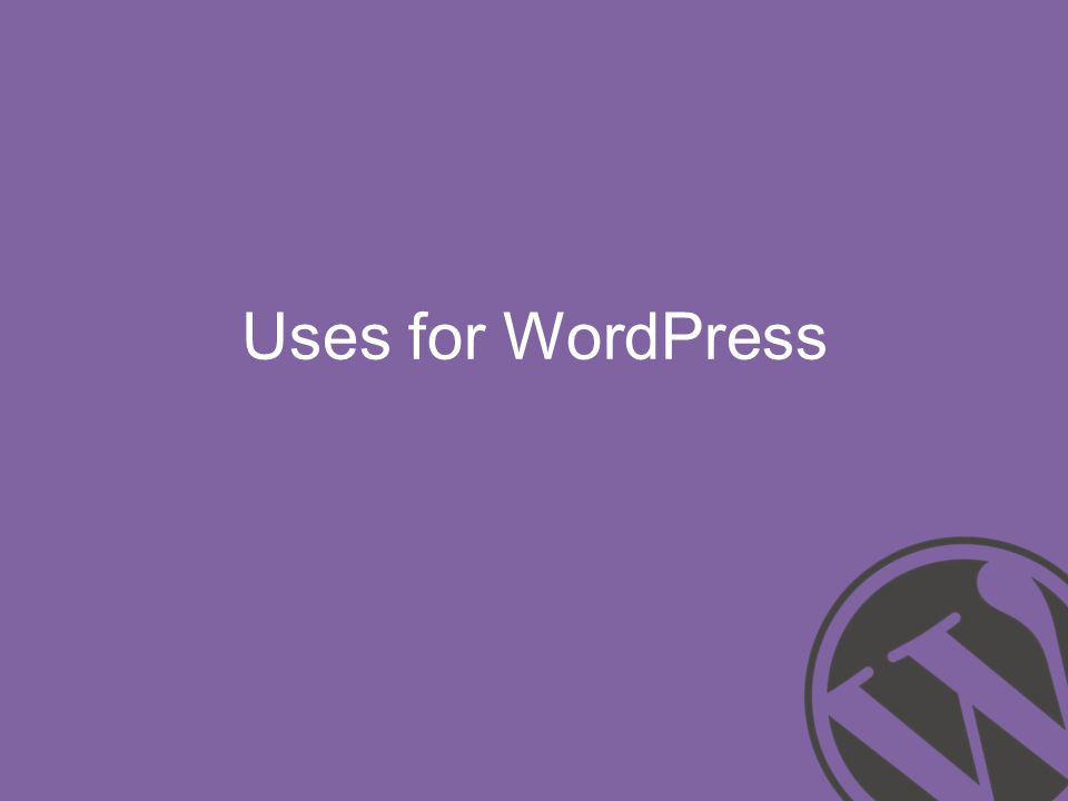 Uses for WordPress