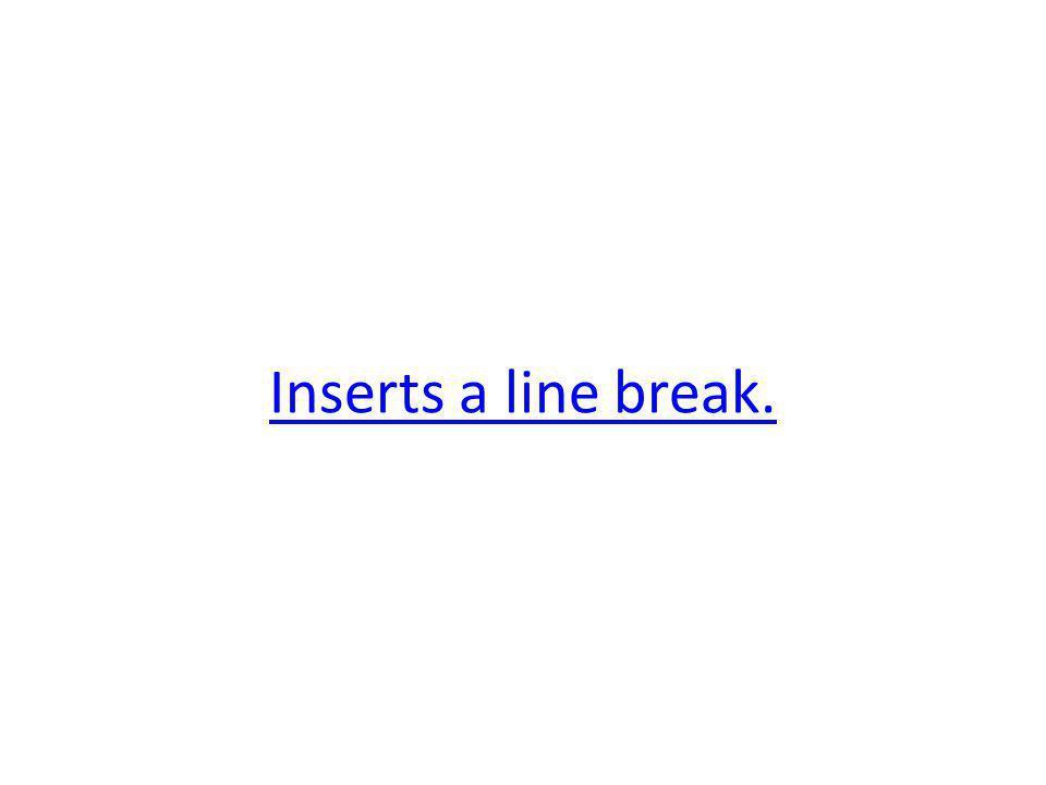 Inserts a line break.