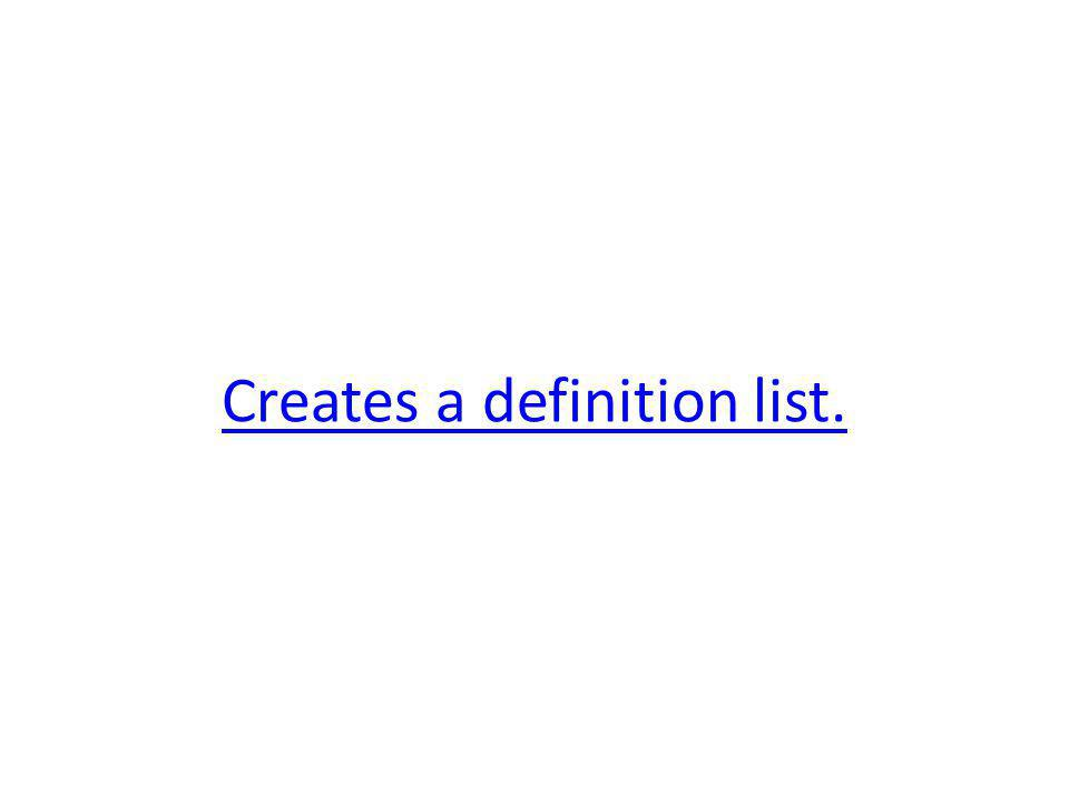 Creates a definition list.