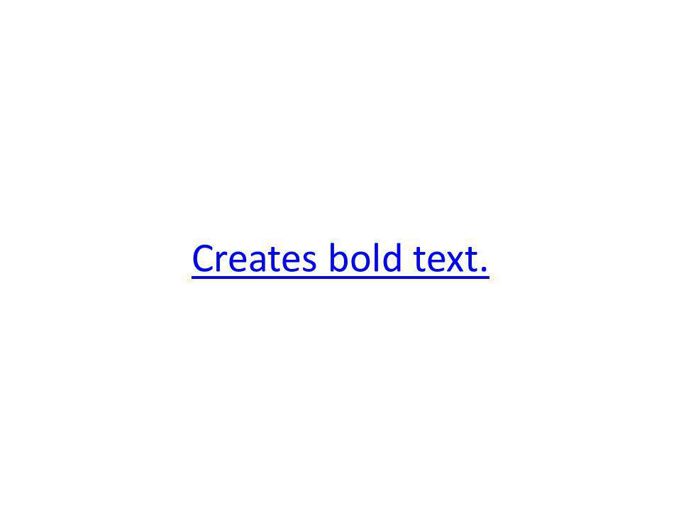 Creates bold text.