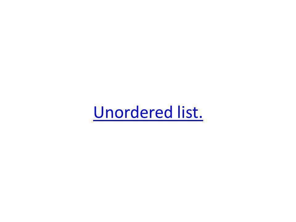 Unordered list.