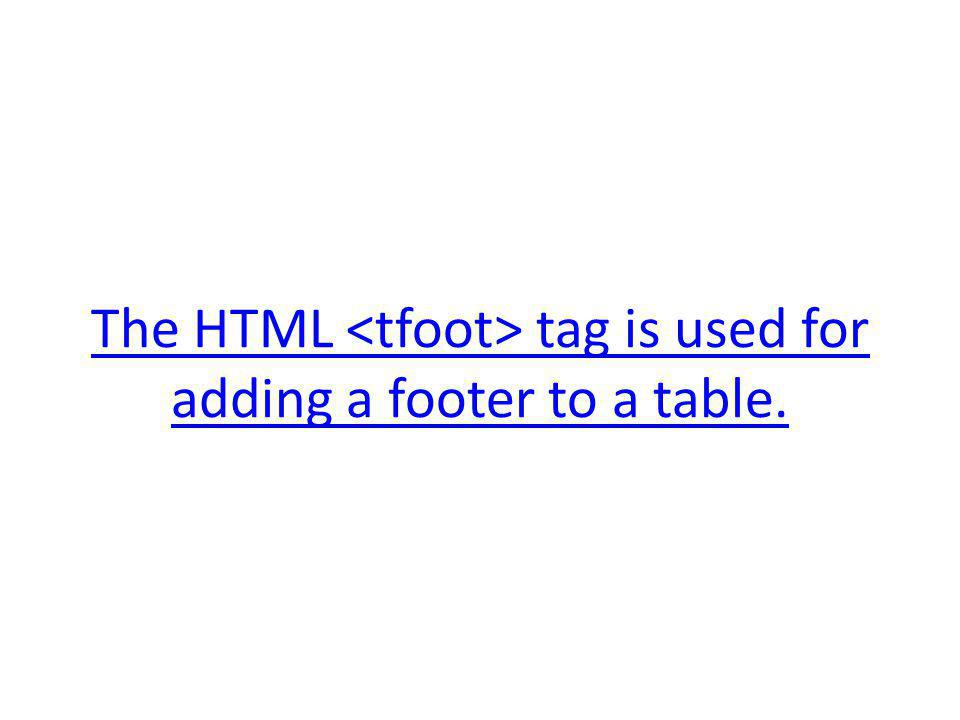 The HTML tag is used for adding a footer to a table.