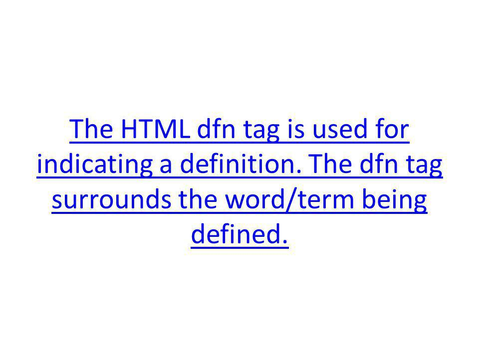 The HTML dfn tag is used for indicating a definition.