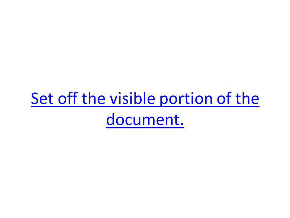 Set off the visible portion of the document.