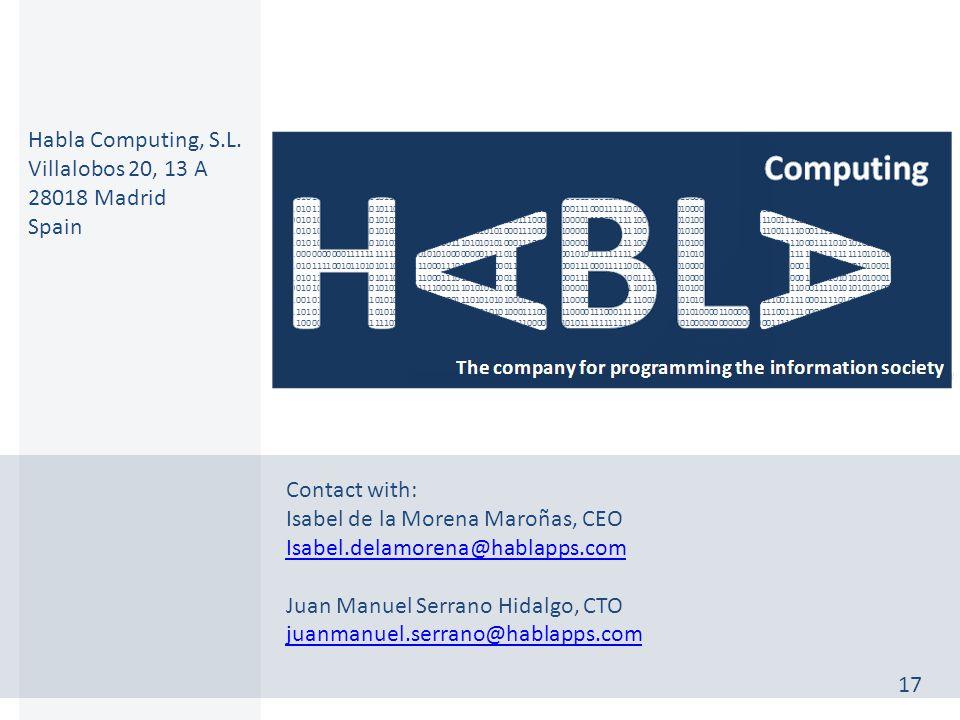 Contact with: Isabel de la Morena Maroñas, CEO Isabel.delamorena@hablapps.com Juan Manuel Serrano Hidalgo, CTO juanmanuel.serrano@hablapps.com Habla Computing, S.L.