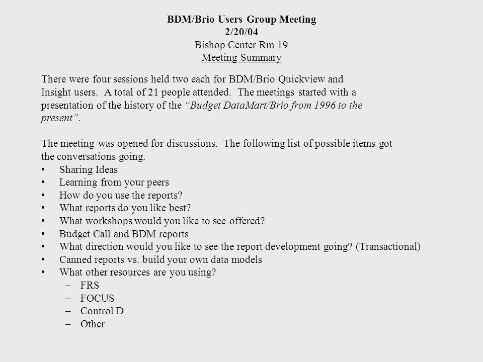 BDM/Brio Users Group Meeting 2/20/04 Bishop Center Rm 19 Meeting Summary There were four sessions held two each for BDM/Brio Quickview and Insight users.