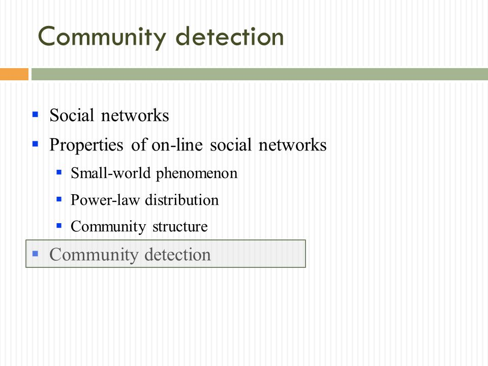 Social networks Properties of on-line social networks Small-world phenomenon Power-law distribution Community structure Community detection