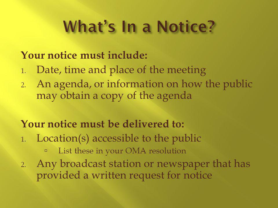 Your notice must include: 1. Date, time and place of the meeting 2. An agenda, or information on how the public may obtain a copy of the agenda Your n