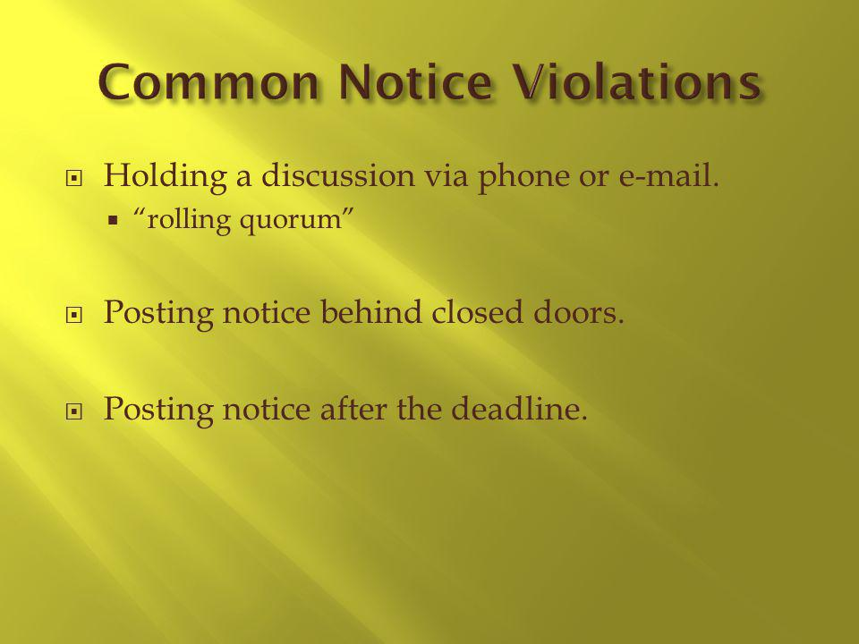 Holding a discussion via phone or e-mail. rolling quorum Posting notice behind closed doors. Posting notice after the deadline.