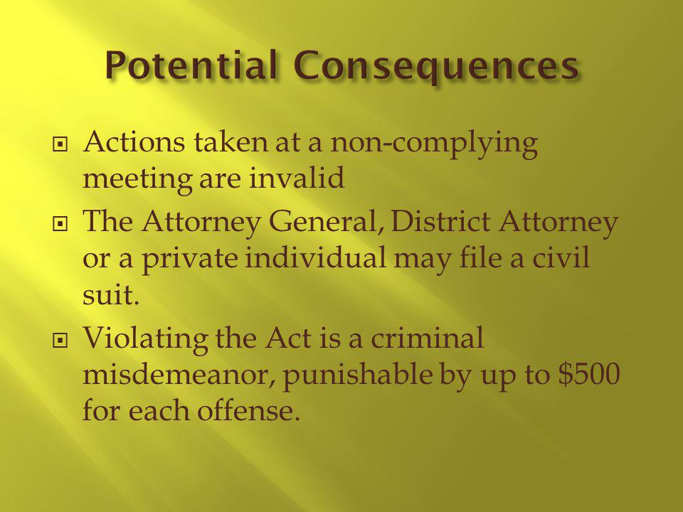 Actions taken at a non-complying meeting are invalid The Attorney General, District Attorney or a private individual may file a civil suit. Violating