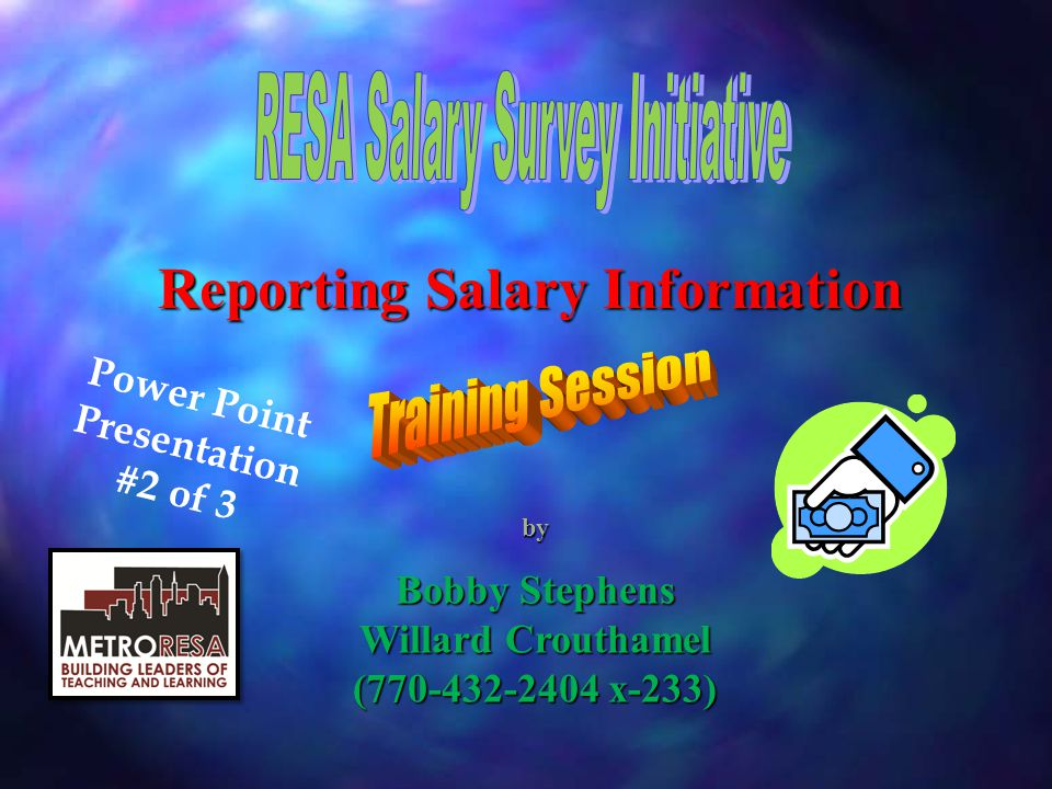 by Bobby Stephens Willard Crouthamel (770-432-2404 x-233) Power Point Presentation #2 of 3 Reporting Salary Information