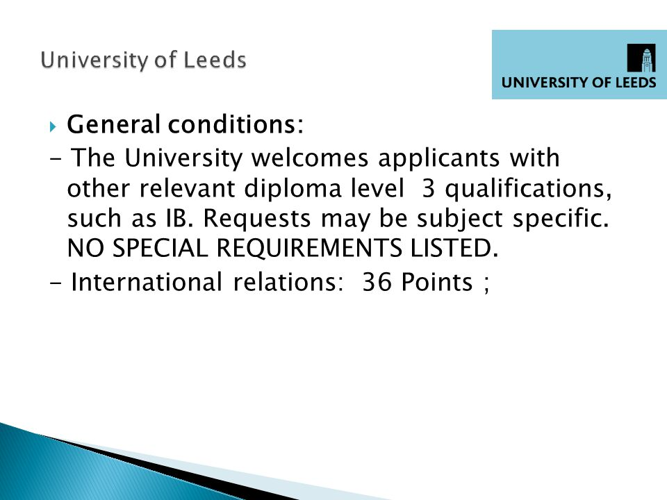 General conditions: - The University welcomes applicants with other relevant diploma level 3 qualifications, such as IB.