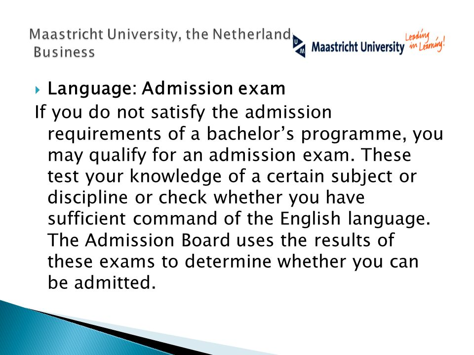 Language: Admission exam If you do not satisfy the admission requirements of a bachelors programme, you may qualify for an admission exam. These test