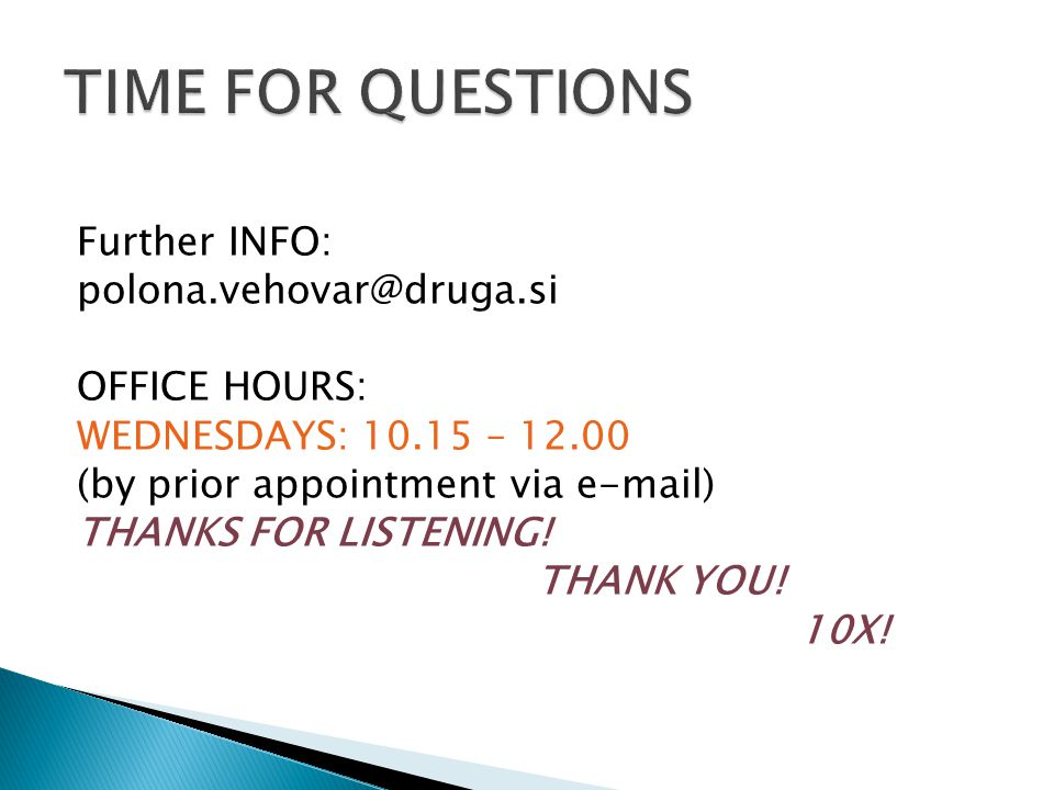 Further INFO: polona.vehovar@druga.si OFFICE HOURS: WEDNESDAYS: 10.15 – 12.00 (by prior appointment via e-mail) THANKS FOR LISTENING.