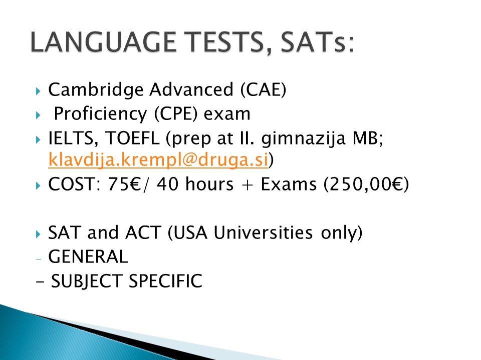 Cambridge Advanced (CAE) Proficiency (CPE) exam IELTS, TOEFL (prep at II. gimnazija MB; klavdija.krempl@druga.si) klavdija.krempl@druga.si COST: 75/ 4