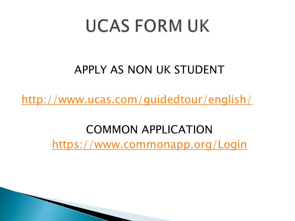 APPLY AS NON UK STUDENT http://www.ucas.com/guidedtour/english/ COMMON APPLICATION https://www.commonapp.org/Login