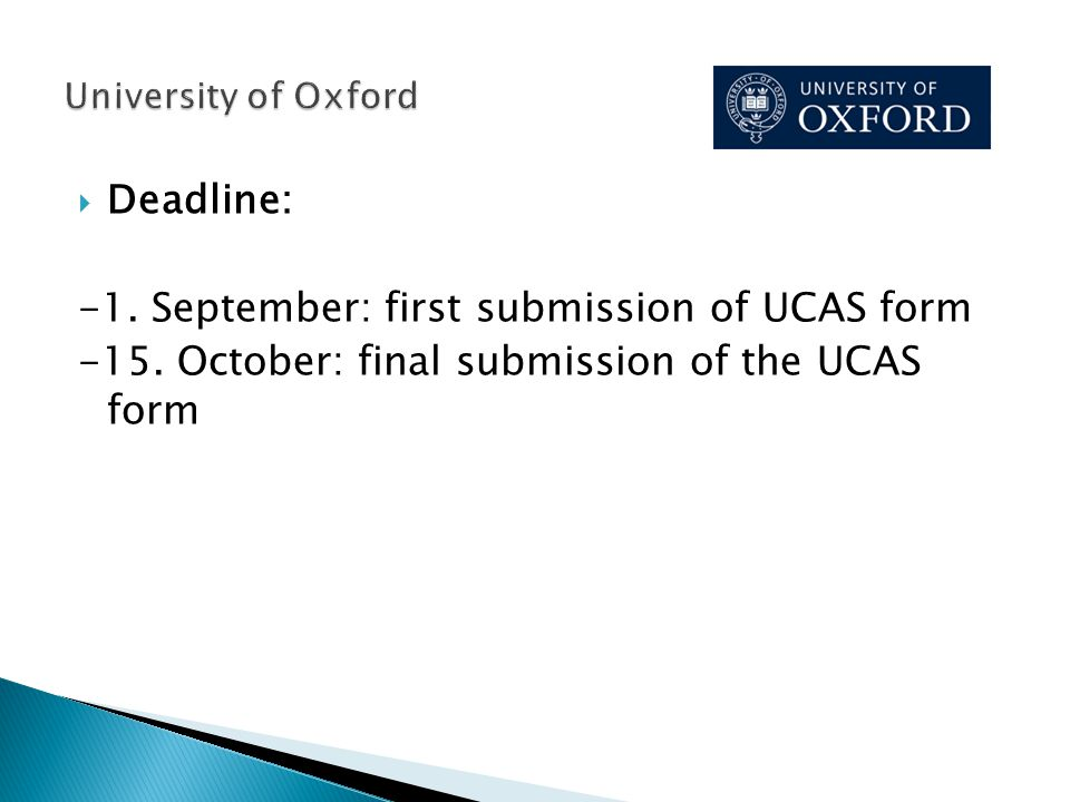Deadline: -1. September: first submission of UCAS form -15. October: final submission of the UCAS form